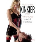 How To Be Kinkier - More Adventures in Adult Playtime