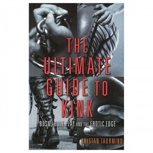 Ultimate Guide to Kink: BDSM, Role Play and the Erotic Edge by Tristan Taormino
